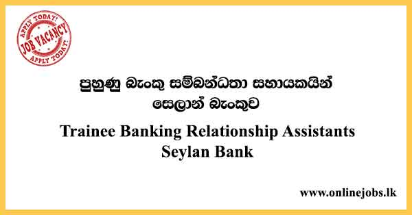 Trainee Banking Relationship Assistants Seylan Bank