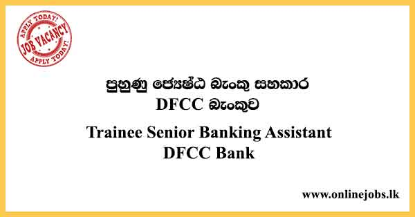 Trainee Senior Banking Assistant DFCC Bank